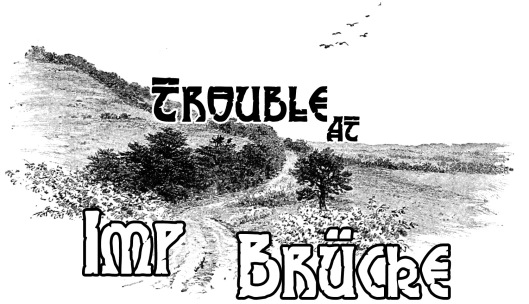 Trouble at Imp Brucke